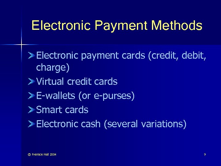 Electronic Payment Methods Electronic payment cards (credit, debit, charge) Virtual credit cards E-wallets (or