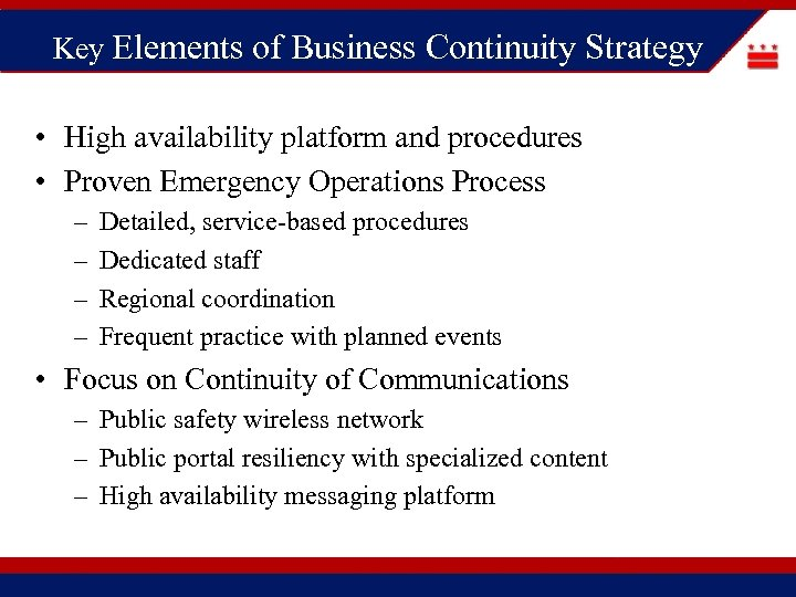 Key Elements of Business Continuity Strategy • High availability platform and procedures • Proven