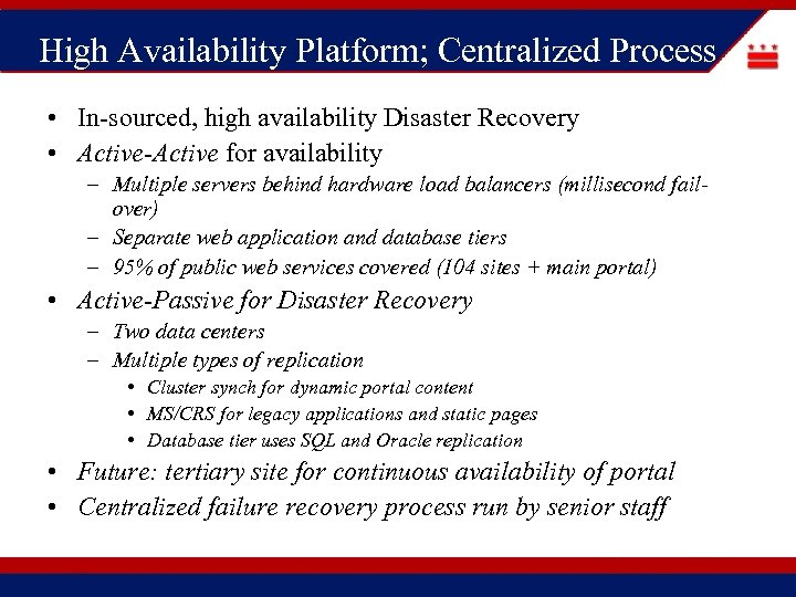 High Availability Platform; Centralized Process • In-sourced, high availability Disaster Recovery • Active-Active for