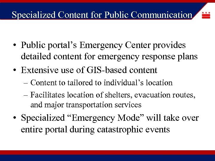 Specialized Content for Public Communication • Public portal's Emergency Center provides detailed content for