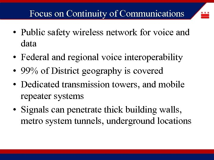 Focus on Continuity of Communications • Public safety wireless network for voice and data