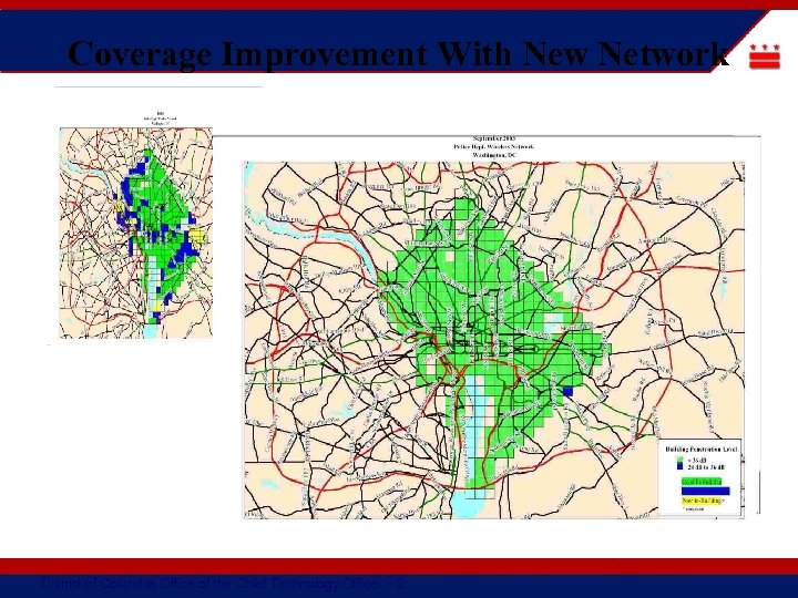 Coverage Improvement With New Network • Coverage Improvement With New MPD Network District of