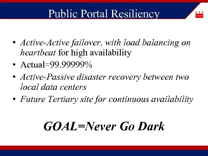 Public Portal Resiliency • Active-Active failover, with load balancing on heartbeat for high availability