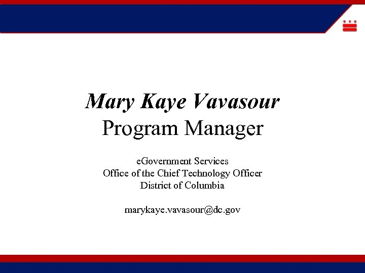 Mary Kaye Vavasour Program Manager e. Government Services Office of the Chief Technology Officer