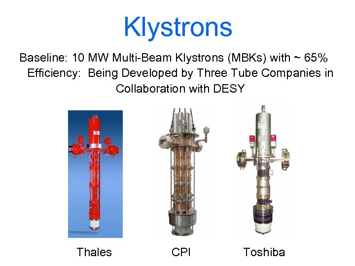 Klystrons Baseline: 10 MW Multi-Beam Klystrons (MBKs) with ~ 65% Efficiency: Being Developed by