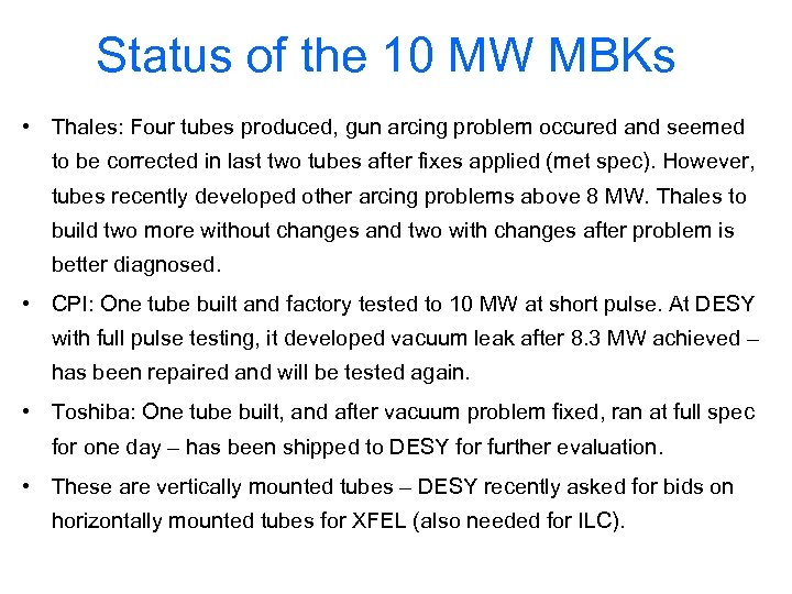 Status of the 10 MW MBKs • Thales: Four tubes produced, gun arcing problem