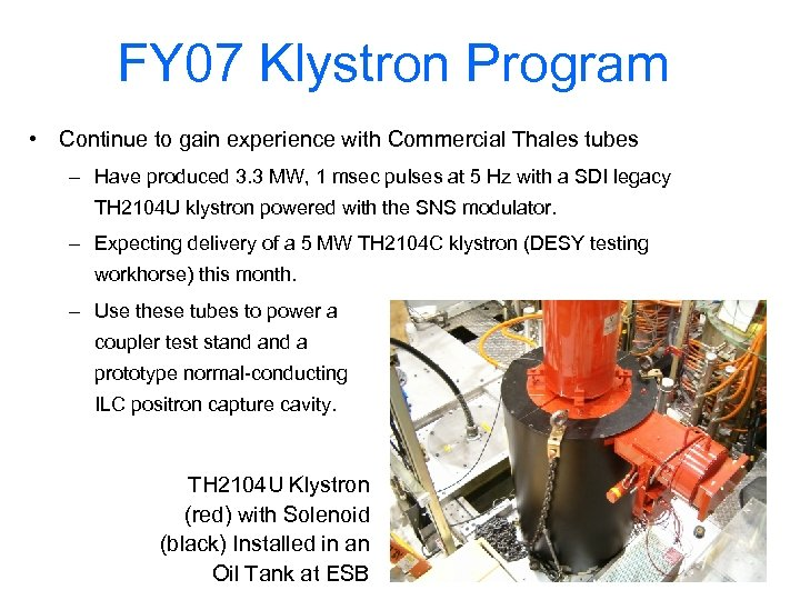 FY 07 Klystron Program • Continue to gain experience with Commercial Thales tubes –