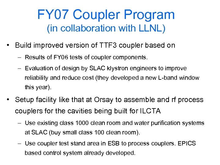 FY 07 Coupler Program (in collaboration with LLNL) • Build improved version of TTF