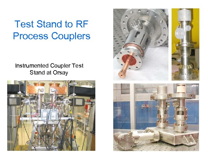 Test Stand to RF Process Couplers Instrumented Coupler Test Stand at Orsay