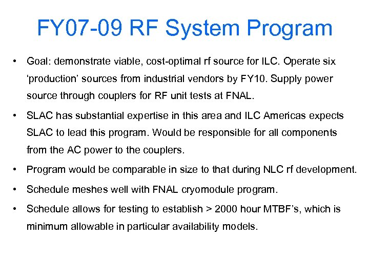 FY 07 -09 RF System Program • Goal: demonstrate viable, cost-optimal rf source for