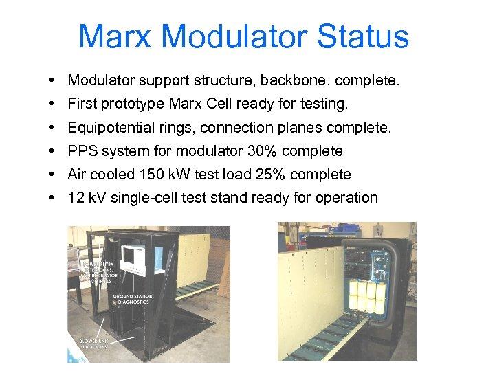 Marx Modulator Status • Modulator support structure, backbone, complete. • First prototype Marx Cell