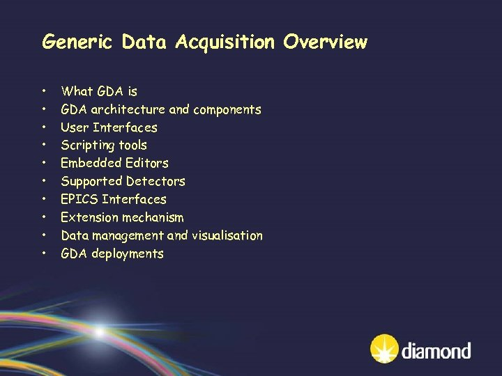 Generic Data Acquisition Overview • • • What GDA is GDA architecture and components
