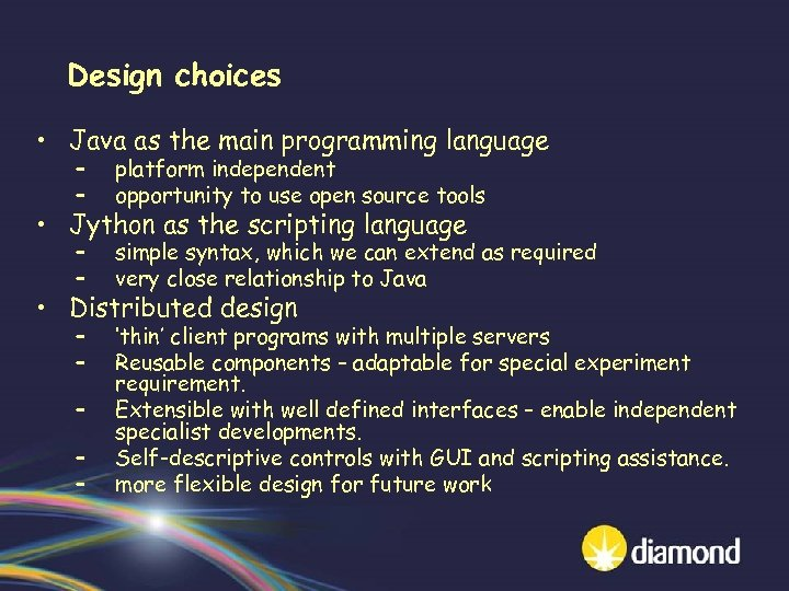 Design choices • Java as the main programming language – – platform independent opportunity