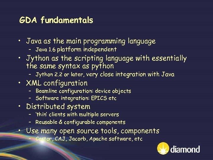 GDA fundamentals • Java as the main programming language – Java 1. 6 platform