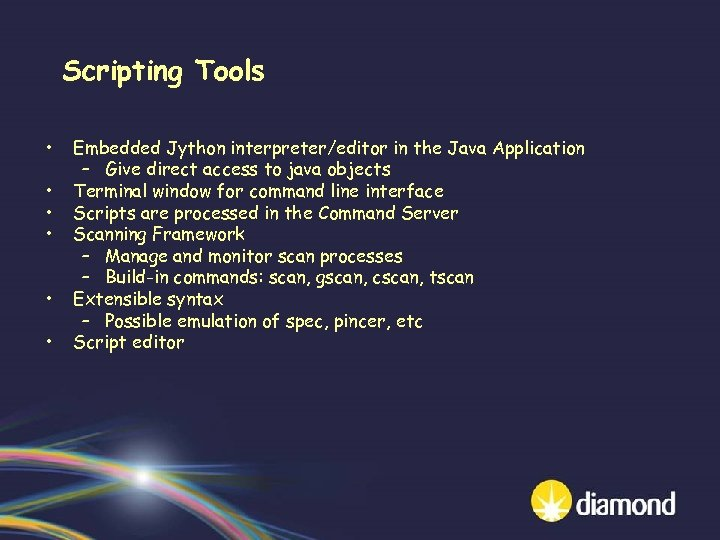 Scripting Tools • • • Embedded Jython interpreter/editor in the Java Application – Give