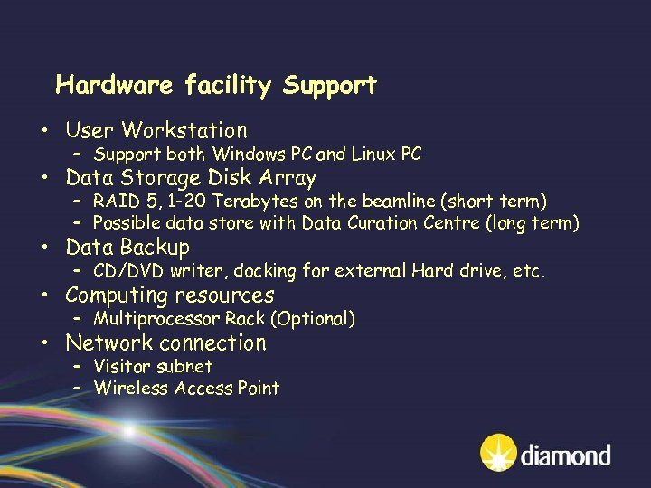 Hardware facility Support • User Workstation – Support both Windows PC and Linux PC