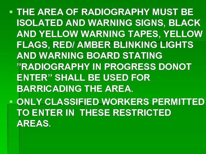 § THE AREA OF RADIOGRAPHY MUST BE ISOLATED AND WARNING SIGNS, BLACK AND YELLOW