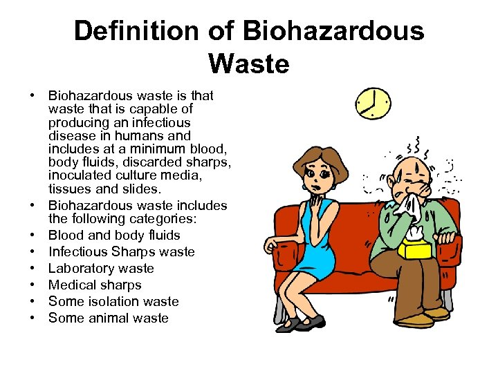 Definition of Biohazardous Waste • Biohazardous waste is that waste that is capable of