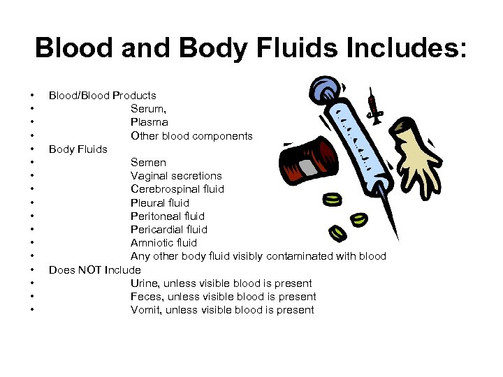 Blood and Body Fluids Includes: • • • • • Blood/Blood Products Serum, Plasma