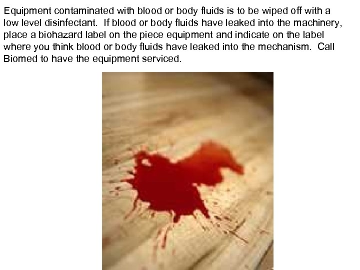 Equipment contaminated with blood or body fluids is to be wiped off with a
