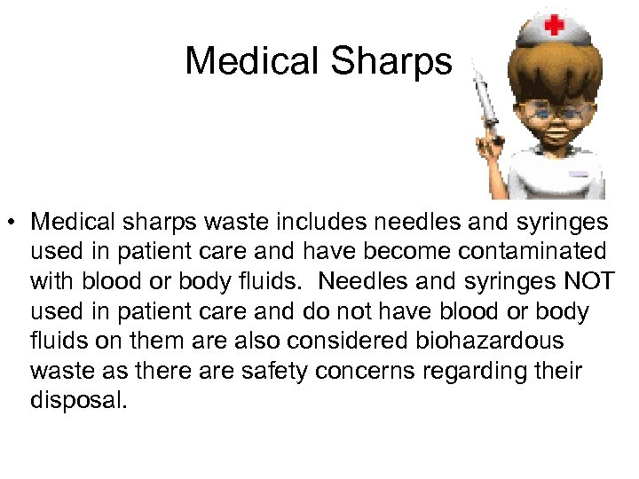 Medical Sharps • Medical sharps waste includes needles and syringes used in patient care