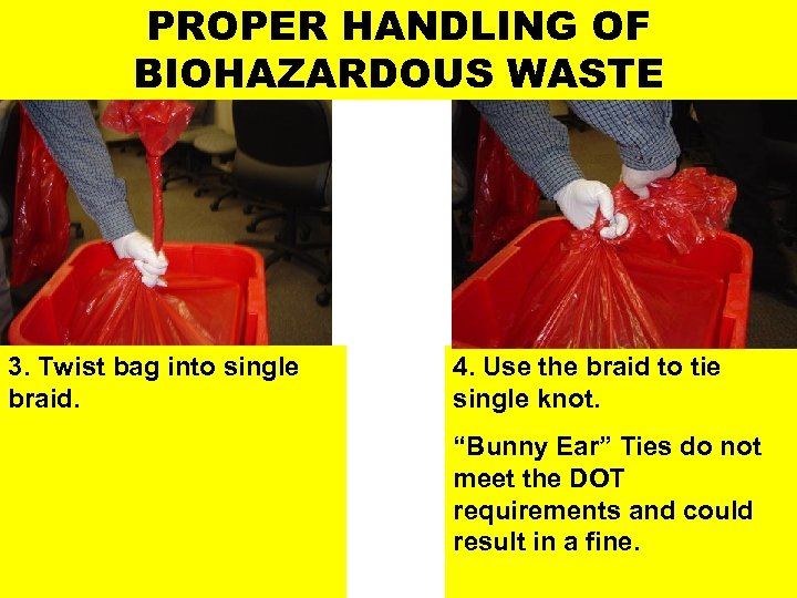 PROPER HANDLING OF BIOHAZARDOUS WASTE 3. Twist bag into single braid. 4. Use the