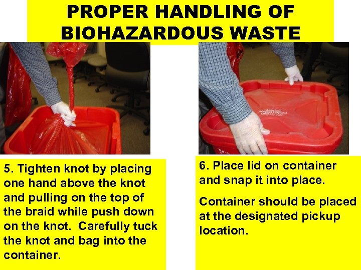 PROPER HANDLING OF BIOHAZARDOUS WASTE 5. Tighten knot by placing one hand above the