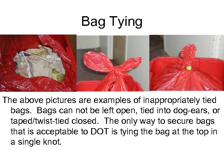 Bag Tying The above pictures are examples of inappropriately tied bags. Bags can not
