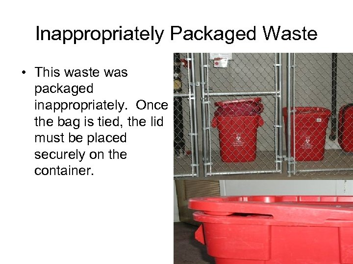 Inappropriately Packaged Waste • This waste was packaged inappropriately. Once the bag is tied,