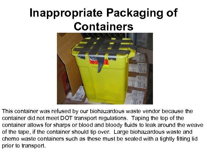 Inappropriate Packaging of Containers This container was refused by our biohazardous waste vendor because