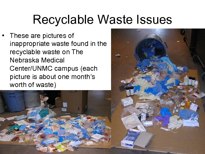 Recyclable Waste Issues • These are pictures of inappropriate waste found in the recyclable