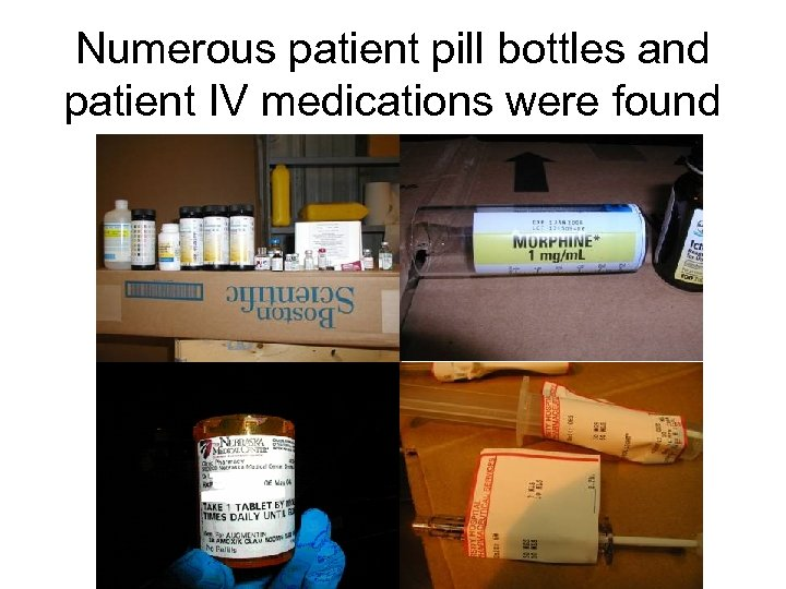 Numerous patient pill bottles and patient IV medications were found