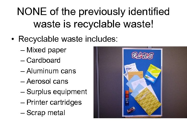 NONE of the previously identified waste is recyclable waste! • Recyclable waste includes: –