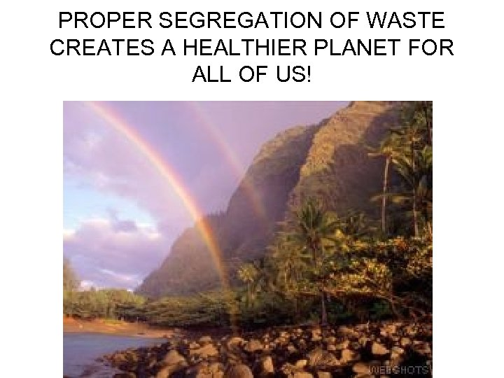 PROPER SEGREGATION OF WASTE CREATES A HEALTHIER PLANET FOR ALL OF US!