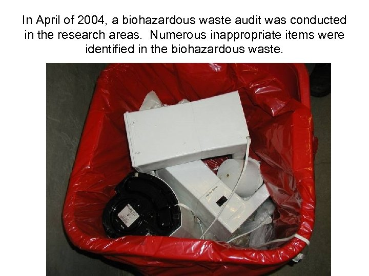 In April of 2004, a biohazardous waste audit was conducted in the research areas.