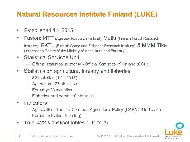 Natural Resources Institute Finland (LUKE) • Established 1. 1. 2015 • Fusion: MTT (Agrifood