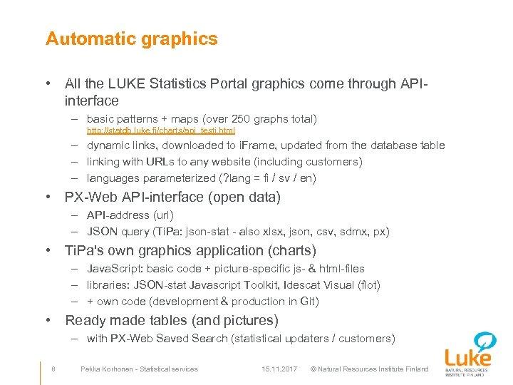 Automatic graphics • All the LUKE Statistics Portal graphics come through APIinterface – basic