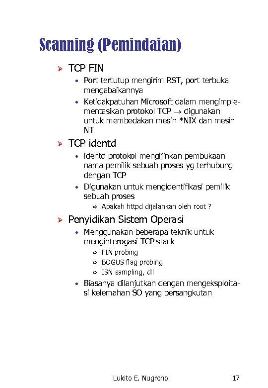 Scanning (Pemindaian) Ø TCP FIN • Port tertutup mengirim RST, port terbuka mengabaikannya •