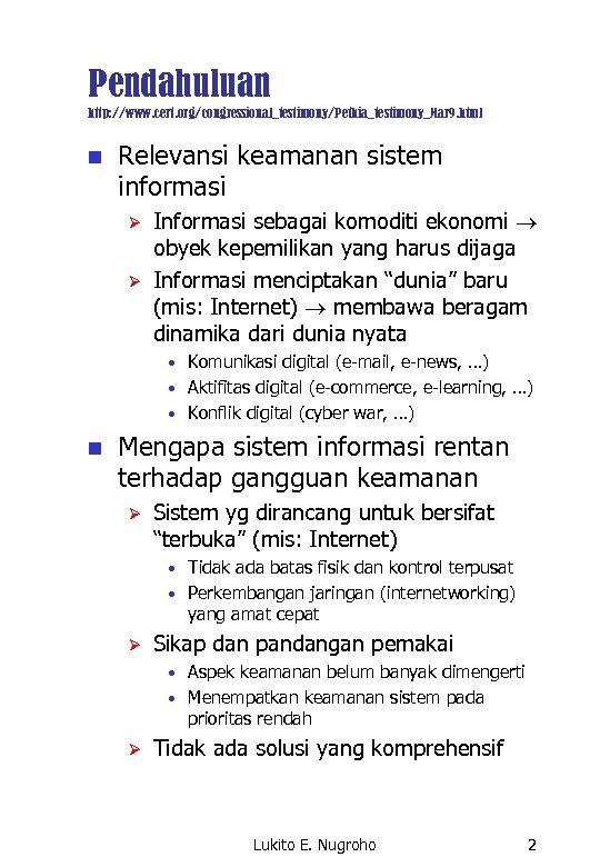 Pendahuluan http: //www. cert. org/congressional_testimony/Pethia_testimony_Mar 9. html n Relevansi keamanan sistem informasi Ø Ø