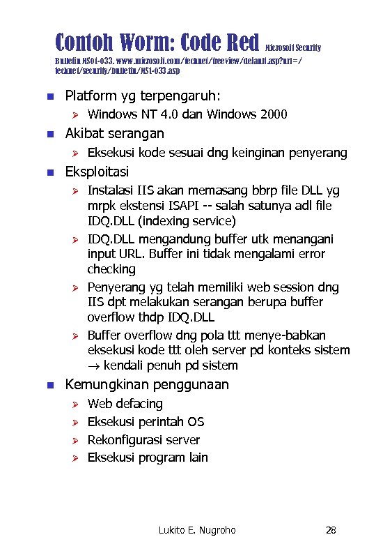 Contoh Worm: Code Red Microsoft Security Bulletin MS 01 -033. www. microsoft. com/technet/treeview/default. asp?