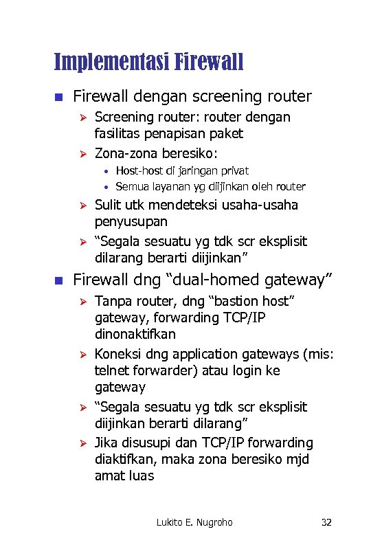 Implementasi Firewall n Firewall dengan screening router Ø Ø Screening router: router dengan fasilitas