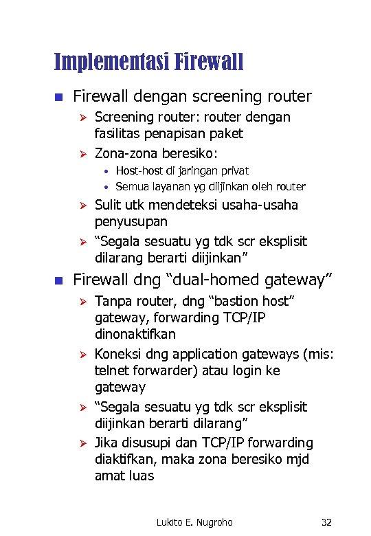 Implementasi Firewall n Firewall dengan screening router Ø Ø Screening router: router dengan fasilitas