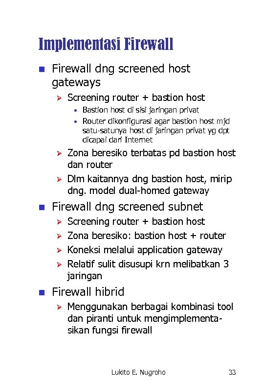 Implementasi Firewall n Firewall dng screened host gateways Ø Screening router + bastion host