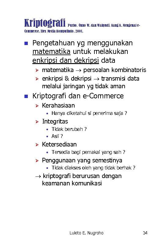 Kriptografi Purbo, Onno W. dan Wahyudi, Aang A. Mengenal e- Commerce. Elex Media Komputindo.