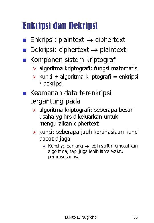 Enkripsi dan Dekripsi n n n Enkripsi: plaintext ciphertext Dekripsi: ciphertext plaintext Komponen sistem
