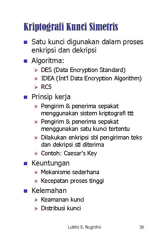 Kriptografi Kunci Simetris n n Satu kunci digunakan dalam proses enkripsi dan dekripsi Algoritma: