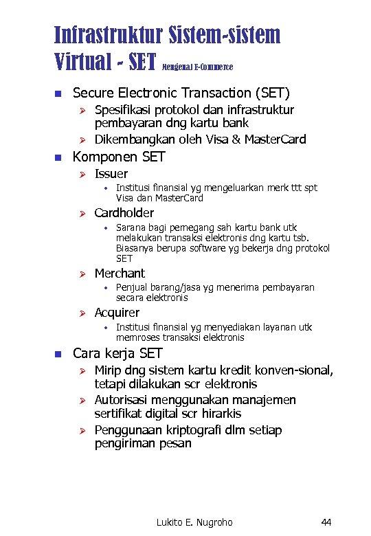 Infrastruktur Sistem-sistem Virtual - SET Mengenal E-Commerce n Secure Electronic Transaction (SET) Ø Ø