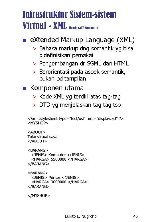 Infrastruktur Sistem-sistem Virtual - XML Mengenal E-Commerce n e. Xtended Markup Language (XML) Ø