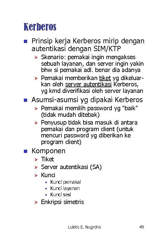 Kerberos n Prinsip kerja Kerberos mirip dengan autentikasi dengan SIM/KTP Ø Ø n Asumsi-asumsi