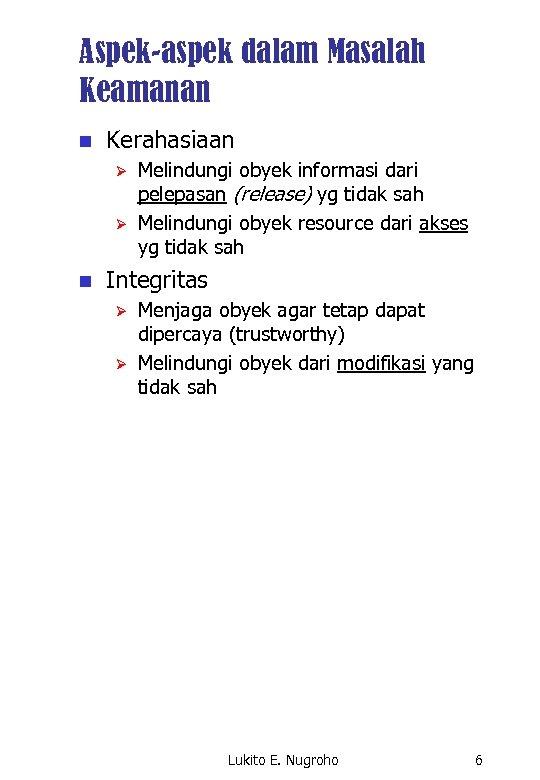 Aspek-aspek dalam Masalah Keamanan n Kerahasiaan Ø Ø n Melindungi obyek informasi dari pelepasan